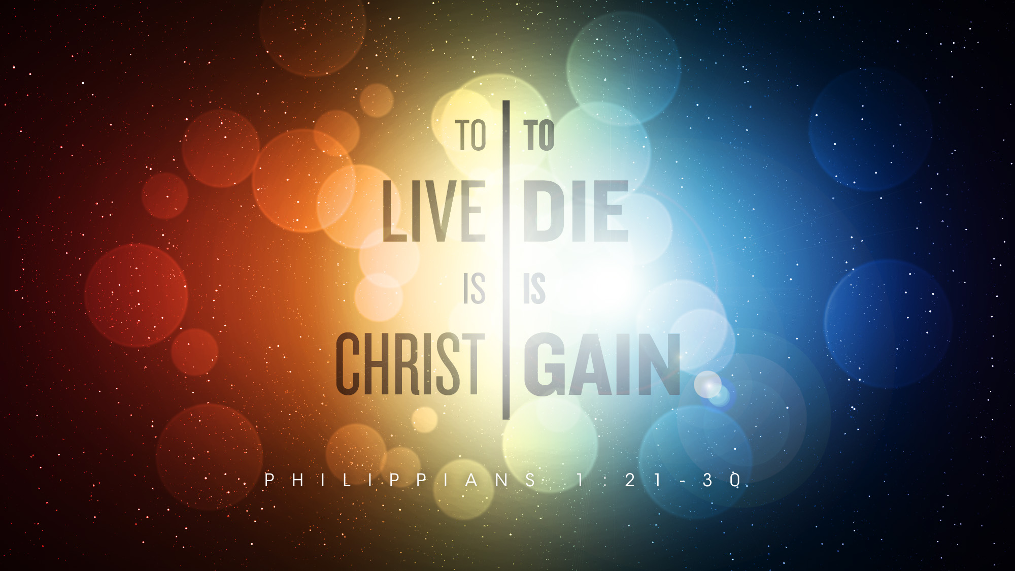 To Live is Christ To Die is Gain